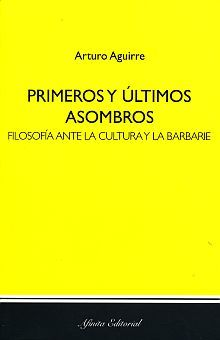 PRIMEROS Y ULTIMOS ASOMBROS. FILOSOFIA ANTE LA CULTURA Y LA BARBARIE