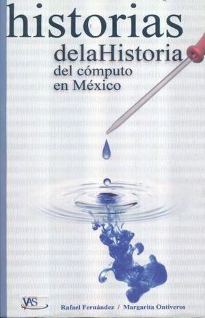 HISTORIAS DE LA HISTORIA DEL COMPUTO EN MEXICO