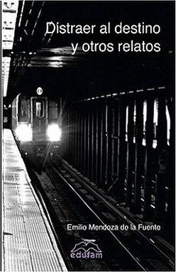 DISTRAER AL DESTINO Y OTROS RELATOS