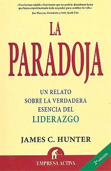 PARADOJA, LA. UN RELATO SOBRE LA VERDADERA ESENCIA DEL LIDERAZGO