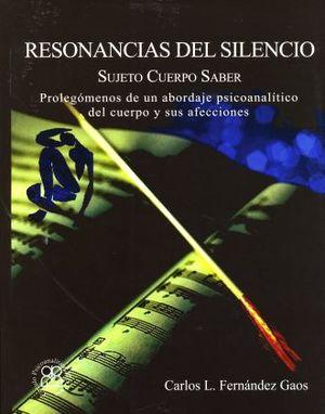 RESONANCIAS DEL SILENCIO. SUJETO CUERPO SABER PROLEGOMENOS DE UN ABORDAJE PSICOANALITICO DEL CUERPO Y SUS AFECCIONES
