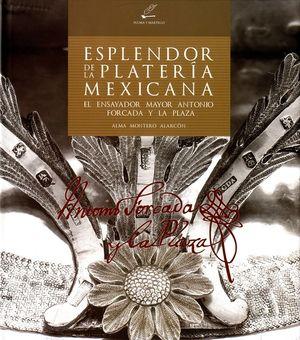Esplendor de la platería mexicana. El ensayador mayor Antonio Forcada y la plaza / pd.