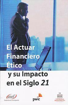 ACTUAR FINANCIERO ETICO Y SU IMPACTO EN EL SIGLO 21, EL