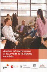 ANALISIS ESTRATEGICO PARA EL DESARROLLO DE LA MIPYME EN MEXICO / PD.