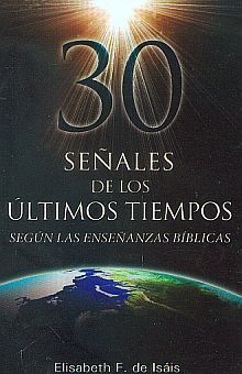 30 SEÑALES DE LOS ULTIMOS TIEMPOS SEGUN LAS ENSEÑANZAS BIBLICAS