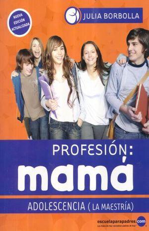 PROFESION MAMA. ADOLESCENCIA LA MAESTRIA