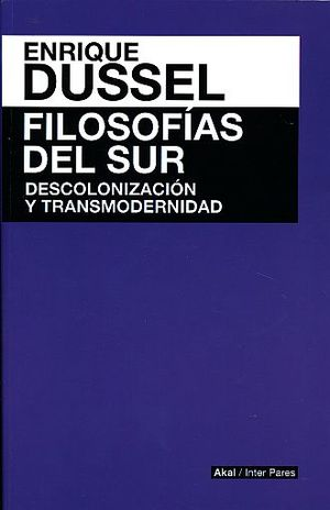FILOSOFIAS DEL SUR. DESCOLONIZACION Y TRANSMODERNIDAD