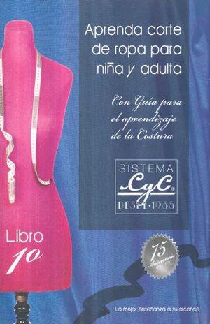 APRENDA CORTE DE ROPA PARA NIÑA Y ADULTA 1 SISTEMA CYC / 64 ED.