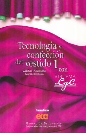 TECNOLOGIA Y CONFECCION DEL VESTIDO 1 CON SISTEMA C Y C. SECUNDARIA / 3 ED.