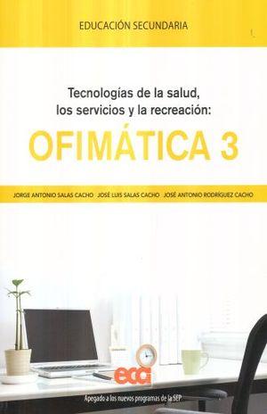 TECNOLOGIAS DE LA SALUD LOS SERVICIOS Y LA RECREACION OFIMATICA 3. SECUNDARIA