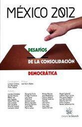 MEXICO 2012. DESAFIOS DE LA CONSOLIDACION DEMOCRATICA