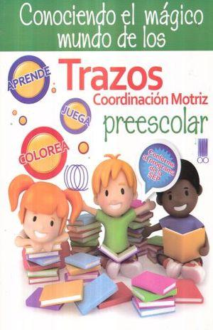 CONOCIENDO EL MAGICO MUNDO DE LOS TRAZOS COORDINACION MOTRIZ. PREESCOLAR