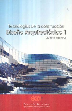 TECNOLOGIAS DE LA CONSTRUCCION DISEÑO ARQUITECTONICO 1. SECUNDARIA