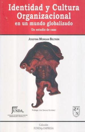 IDENTIDAD Y CULTURA ORGANIZACIONAL EN UN MUNDO GLOBALIZADO. UN ESTUDIO DE CASO