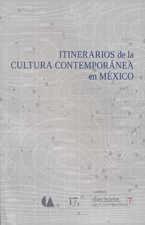 ITINERARIOS DE LA CULTURA CONTEMPORANEA EN MEXICO / VOL. 7