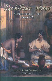 ENCHILAME OTRAS. COMIDA MEXICANA DEL SIGLO XIX