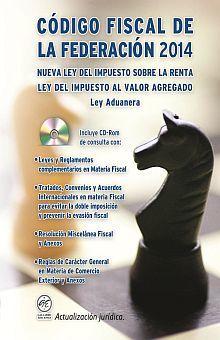 CODIGO FISCAL DE LA FEDERACION 2014 Y LEYES COMPLEMENTARIAS (INCLUYE CD)