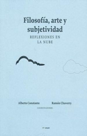 FILOSOFIA ARTE Y SUBJETIVIDAD. REFLEXIONES EN LA NUBE