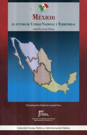 MEXICO EL FUTURO DE UNIDAD NACIONAL Y TERRITORIAL