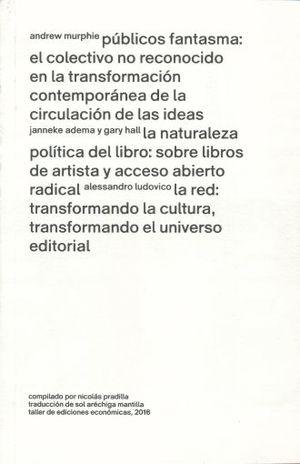 PUBLICOS FANTASMA. EL COLECTIVO NO RECONOCIDO EN LA TRANSFORMACION CONTEMPORANEA DE LA CIRCULACION DE LAS IDEAS