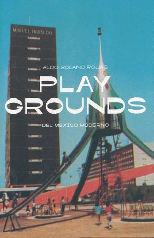 PLAYGROUNDS DEL MEXICO MODERNO