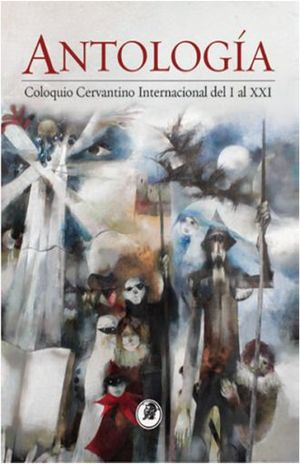ANTOLOGIA. COLOQUIO CERVANTINO INTERNACIONAL DEL I A XXI