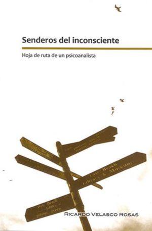 SENDEROS DEL INCONSCIENTE. HOJAS DE RUTA DE UN PSICOANALISTA