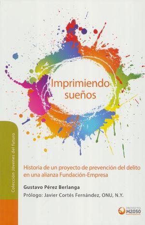 IMPRIMIENDO SUEÑOS / PRINTING DREAMS. HISTORIA DE UN PROYECTO DE PREVENCION DEL DELITO EN UNA ALIANZA FUNDACION - EMPRESA