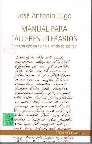 MANUAL PARA TALLERES LITERARIOS. CIEN CONSEJOS EN TORNO AL OFICIO DE ESCRIBIR