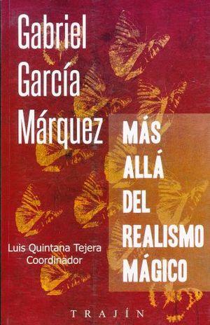 GABRIEL GARCIA MARQUEZ. MAS ALLA DEL REALISMO MAGICO