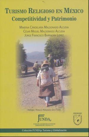 TURISMO RELIGIOSO EN MEXICO. COMPETITIVIDAD Y PATRIMONIO