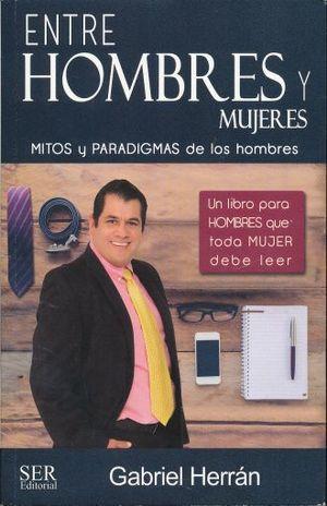 ENTRE HOMBRES Y MUJERES. MITOS Y PARADIGMAS DE LOS HOMBRES / ENTRE MUJERES Y HOMBRES. MITOS Y PARADIGMAS DE LAS MUJERES