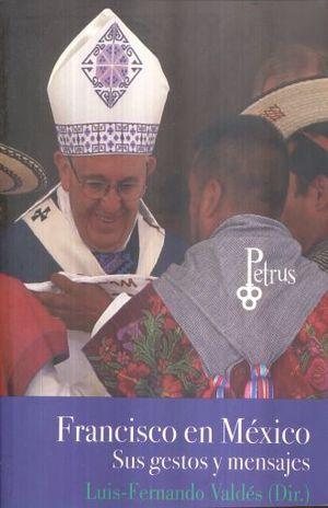 FRANCISCO EN MEXICO SUS GESTOS Y MENSAJES