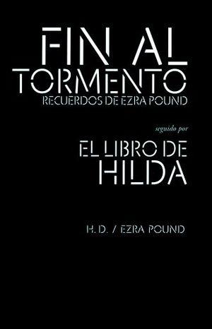 FIN AL TORMENTO. RECUERDOS DE EZRA POUND / EL LIBRO DE HILDA
