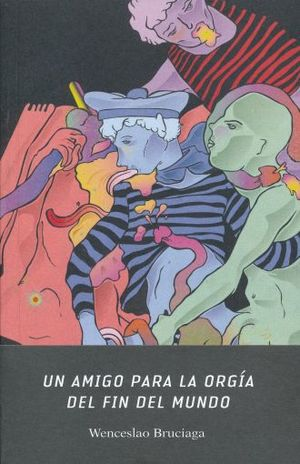 UN AMIGO PARA LA ORGIA DEL FIN DEL MUNDO / 2 ED.