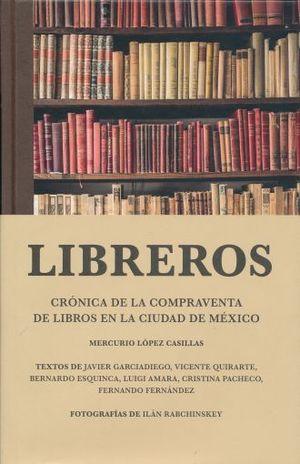 LIBREROS. CRONICA DE LA COMPRAVENTA DE LIBROS EN LA CIUDAD DE MEXICO / PD.