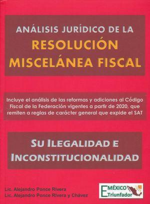Análisis jurídico de la resolución miscelánea fiscal. Su ilegalidad e inconstitucionalidad