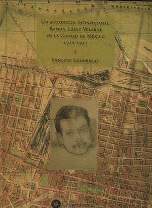 Un acueducto infinitesimal. Ramón López Velarde en la Ciudad de México