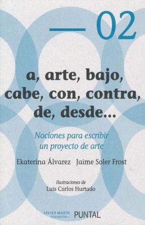 A ARTE BAJO CABE CON CONTRA DE DESDE. NOCIONES PARA ESCRIBIR UN PROYECTO DE ARTE