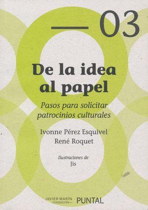 DE LA IDEA AL PAPEL. PASOS PARA SOLICITAR PATROCINIOS CULTURALES / 2 ED.