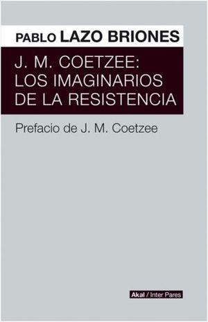 J.M. COETZEE. LOS IMAGINARIOS DE LA RESISTENCIA