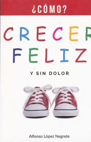 CRECER FELIZ Y SIN DOLOR. COMO