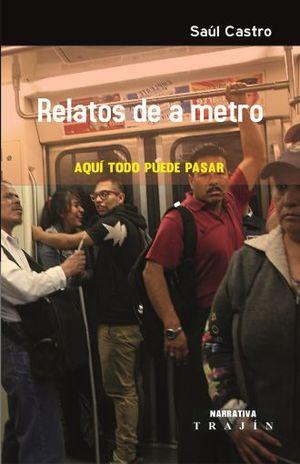RELATOS DE A METRO. AQUI TODO PUEDE PASAR