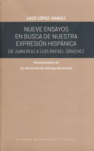 NUEVE ENSAYOS EN BUSCA DE NUESTRA EXPRESION HISPANICA DE JUAN RUIZ A LUIS RAFAEL SANCHEZ