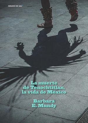 MUERTE DE TENOCHTITLAN LA VIDA DE MEXICO, LA