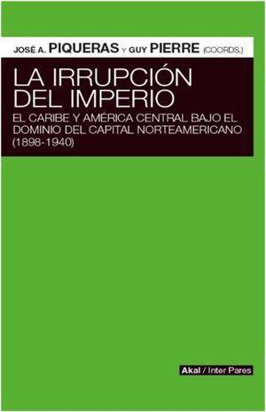 IRRUPCION DEL IMPERIO, LA. EL CARIBE Y AMERICA CENTRAL BAJO EL DOMINIO DEL CAPITAL NORTEAMERICANO (1898 - 1940)