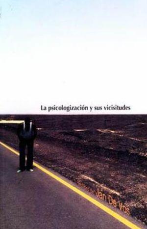PSICOLOGIZACION Y SUS VICISITUDES, LA
