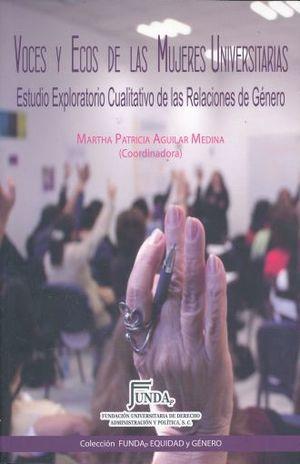 VOCES Y ECOS DE LAS MUJERES UNIVERSITARIAS. ESTUDIOS EXPLORATORIOS CUALITATIVOS DE LAS RELACIONES DE GENERO