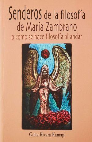 SENDEROS DE LA FILOSOFIA DE MARIA ZAMBRANO O COMO SE HACE FILOSOFIA AL ANDAR
