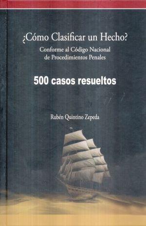 COMO CLASIFICAR UN HECHO. CONFORME AL CODIGO NACIONAL DE PROCEDIMIENTOS PENALES 500 CASOS RESUELTOS / PD.